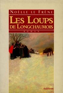 Les loups de Longchaumois - NoëlleLe Frêne