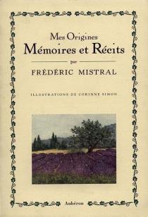 Mes origines : mémoires et récits - FrédéricMistral