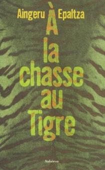 A la chasse au tigre - AingeruEpalza