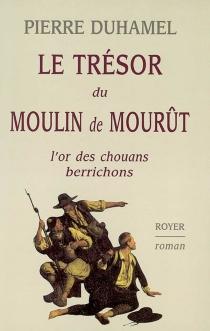 Le trésor du moulin de Mourût : l'or des chouans du Berrichon - PierreDuhamel