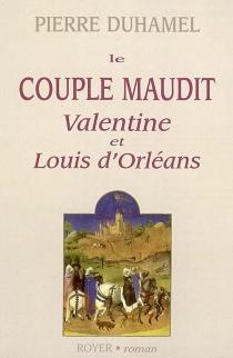 Le couple maudit : Valentine et Louis d'Orléans - PierreDuhamel