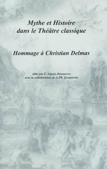 Mythe et histoire dans le théâtre classique : hommage à Christian Delmas - ChristianDelmas