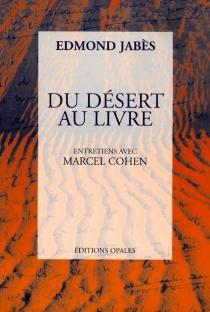 Du désert au livre : entretiens avec Marcel Cohen - MarcelCohen