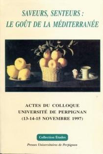 Saveurs, senteurs : le goût de la Méditerranée, actes du colloque, 13-15 nov. 1997 -
