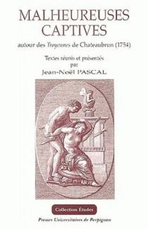 Malheureuses captives, autour des Troyennes de Chateaubrun (1754) -