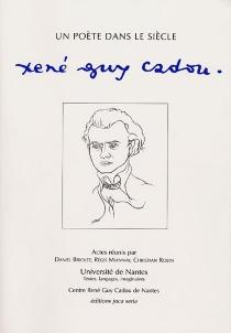 Un poète dans le siècle, René Guy Cadou : colloque des 12, 13, 14 novembre 1998 -