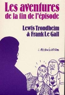 Les aventures de la fin de l'épisode - FrankLe Gall