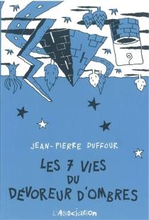 Les 7 vies du Dévoreur d'ombre - Jean-PierreDuffour