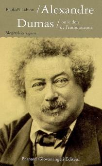 Alexandre Dumas ou Le don de l'enthousiasme - RaphaëlLahlou