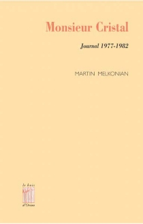 Monsieur Cristal : journal 1977-1982 - Martin Melkonian