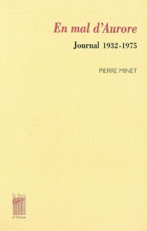 En mal d'aurore : journal 1932-1975 - Pierre Minet