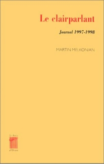 Le clairparlant : journal 1997-1998 - Martin Melkonian