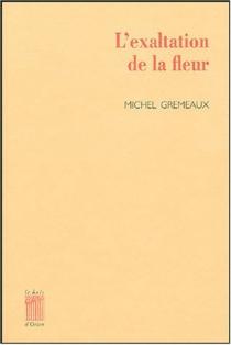 L'exaltation de la fleur - MichelGremeaux