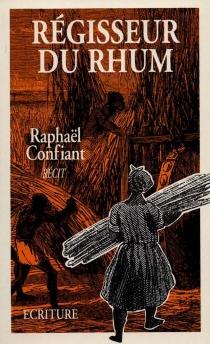 Régisseur du rhum - RaphaëlConfiant