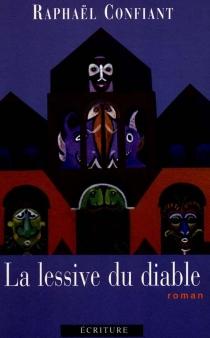 La lessive du diable - RaphaëlConfiant