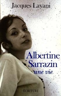 Albertine Sarrazin : une vie - JacquesLayani