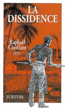 La dissidence - RaphaëlConfiant