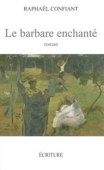 Le barbare enchanté - RaphaëlConfiant