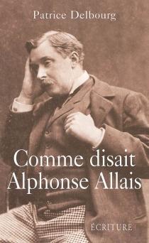 Comme disait Alphonse Allais - PatriceDelbourg
