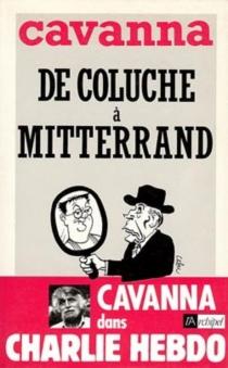 De Coluche à Mitterrand : l'intégrale de Cavanna dans Charlie Hebdo, année 1981 - FrançoisCavanna
