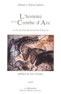 L'homme de la Combe d'Arc ou Le peintre de la Grotte Chauvet - SylvieAubriot