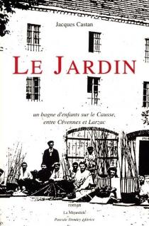 Le jardin : un bagne d'enfants sur le Causse, entre Cévennes et Larzac - JacquesCastan