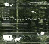 Relation d'un voyage de Paris en Limousin : 6 lettres de Jean de La Fontaine à sa femme - Jean deLa Fontaine
