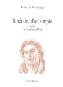 Itinéraire d'un simple| Suivi de Le vagabond-Dieu - FrançoisGaragnon