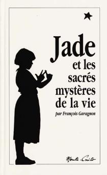 Jade et les sacrés mystères de la vie - FrançoisGaragnon