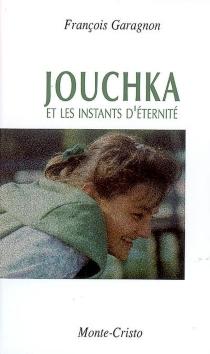 Jouchka : et les instants d'éternité - FrançoisGaragnon