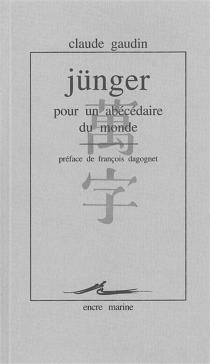 Jünger, pour un abécédaire du monde - ClaudeGaudin