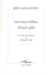 Une trace infime d'encre pâle : six études de littérature et philosophie mêlées - GilbertRomeyer-Dherbey