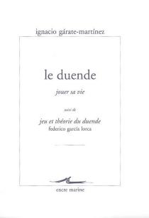 Le duende, jouer sa vie| Suivi de Jeu et théorie du duende - IgnacioGárate-Martínez
