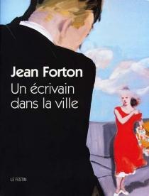 Jean Forton : un écrivain dans la ville -