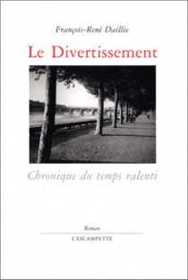 Le divertissement : chronique du temps ralenti - François-René Daillie