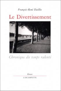 Le divertissement : chronique du temps ralenti - François-RenéDaillie