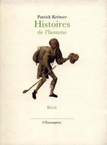 Histoires de l'homme - PatrickKrémer