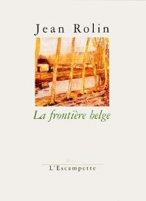 La frontière belge - JeanRolin