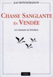 Chasse sanglante en Vendée : les diamants du Président - JoëlBonnemaison