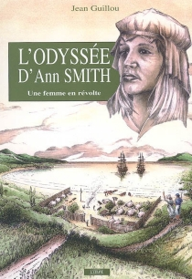 L'odyssée d'Ann Smith : le destin d'une femme qui croisa celui de l'expédition La Pérouse - JeanGuillou