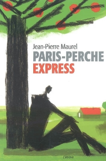 Paris-Perche Express : journal d'un accouru dans le Perche - Jean-Pierre Maurel
