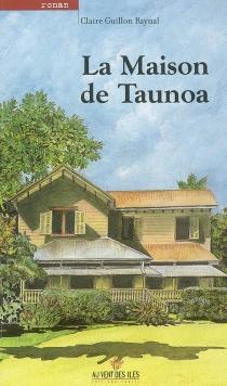 La maison de Taunoa - ClaireGuillon-Raynal