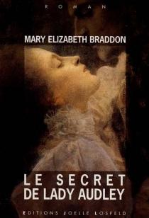 Le secret de lady Audley - Mary ElizabethBraddon