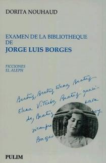 Examen de la bibliothèque de Jorge Luis Borges : Ficciones, El aleph - DoritaNouhaud