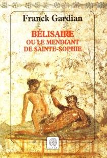 Bélisaire ou Le mendiant de Sainte-Sophie - FranckGardian