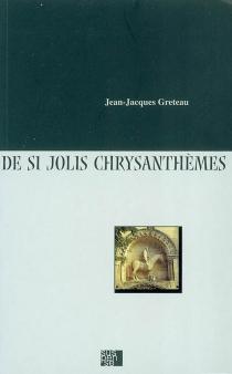 De si jolis chrysanthèmes - Jean-JacquesGreteau