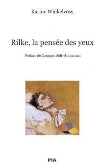 Rilke, la pensée des yeux - KarineWinkelvoss