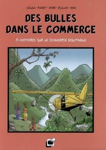 Des bulles dans le commerce : 5 histoires sur le commerce équitable - ValérieBouloudani