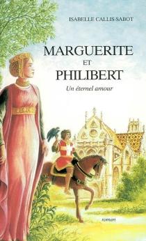 Marguerite et Philibert : un éternel amour - IsabelleCallis-Sabot