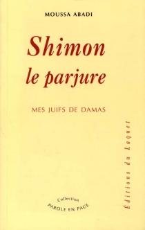 Shimon le parjure : mes Juifs de Damas - MoussaAbadi